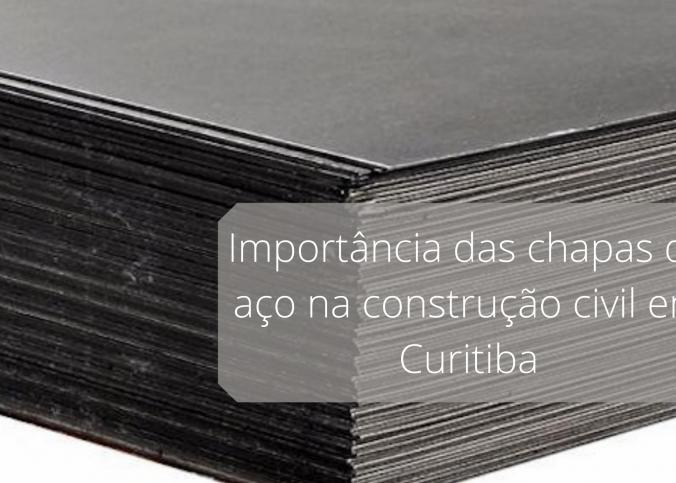 Importância das chapas de aço na construção civil em Curitiba